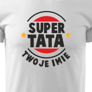 Koszulka SUPER TATA, Twoje imię